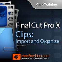 Core Training:  Clips: Import and Organize