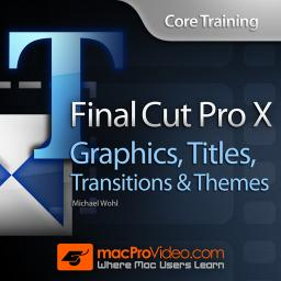 Core Training: Graphics, Titles, Transitions and Themes